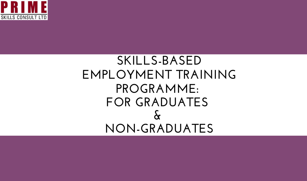 SKILLS-BASED EMPLOYMENT TRAINING PROGRAMME: FOR GRADUATES AND NON-GRADUATES
